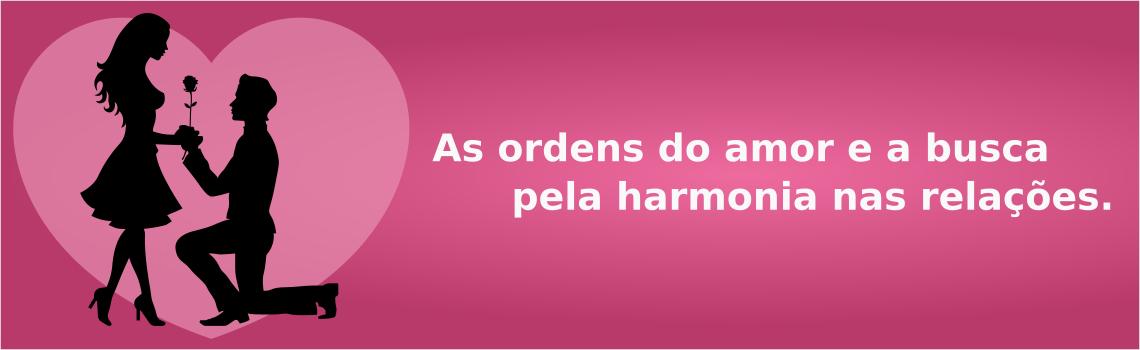 Imagem da postagem: As ordens do amor e a busca pela harmonia nas relações.